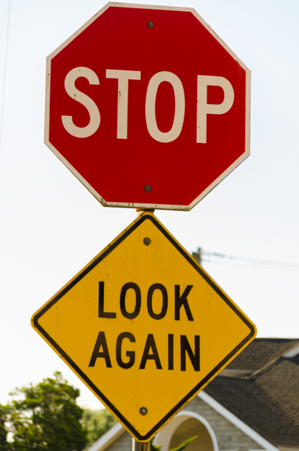 This sign is a good reminder. Not only for this intersection, but it is good advice for RVing. Stop and look again. Do not just zoom by, but stop and look around you. There is much to see!